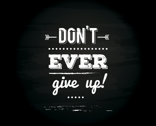 Don't ever give up - Motivation Quote